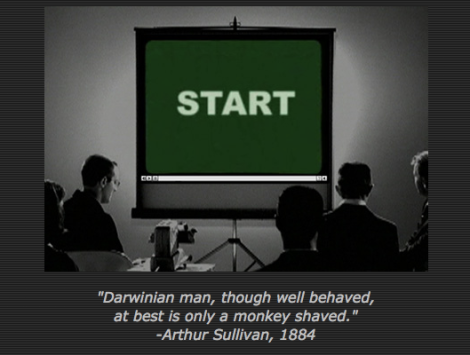 """Darwinian man, though well behaved, at best is only a monkey shaved."" -Arthur Sullivan, 1884"