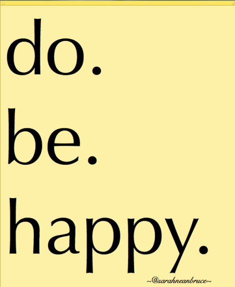 do. be. happy. ~ @sarahneanbruce